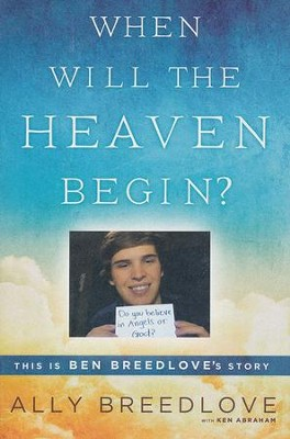 When Will the Heaven Begin? This Is Ben Breedlove's   Story  -     By: Ally Breedlove, Ken Abraham