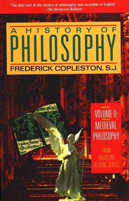 A History of Philosophy, Volume II: Medieval Philosophy-From Augustine to Duns Scotus  -     By: Frederick Copleston