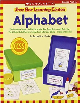 Shoe Box Learning Centers: Alphabet: 30 Instant Centers With Reproducible Templates and Activities That Help Kids Practice Important Literacy Skills-Independently!  -     By: Jacqueline Clarke
