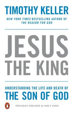 Jesus the King: Understanding the Life and Death of the Son of God - eBook  -     By: Timothy Keller