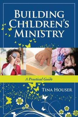 Building Children's Ministry: A Practical Guide - eBook  -     By: Tina Houser