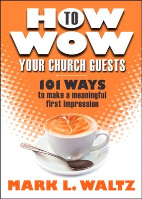 How to Wow Your Church Guests  -     By: Mark Waltz
