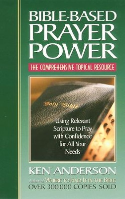Bible-Based Prayer Power: Using Relevant Scripture to Pray with Confidence for All Your Needs - eBook  -     By: Ken Anderson