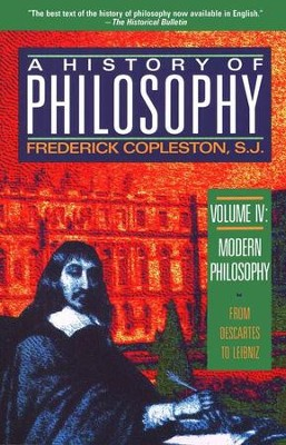 A History of Philosophy, Volume IV: Modern Philosophy-From Descartes to Leibniz  -     By: Frederick Copleston