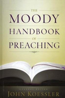 The Moody Handbook of Preaching  -     Edited By: John Koessler