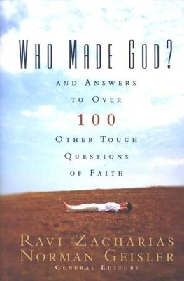 Who Made God? And Answers to Over 100 Other Tough Questions of Faith  -     Edited By: Ravi Zacharias, Norman L. Geisler     By: Edited by Ravi Zacharias & Norman Geisler