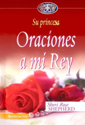 Su Princesa: Oraciones a mi Rey  (His Princess: Prayers to my King)  -     By: Sheri Rose Shepherd