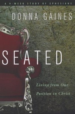 Seated: Living from Our Position in Christ  -     By: Donna Gaines
