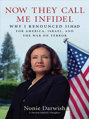 Now They Call Me Infidel: Why I Renounced Jihad for America, Israel, and the War on Terror - eBook  -     By: Nonie Darwish, Jillian Gray