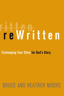 Rewritten: Exchanging Your Story for God's Story  -     By: Bruce Moore, Heather Moore