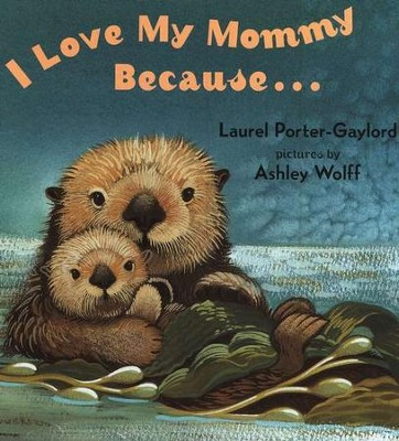 I Love My Mommy Because... Board Book   -     By: Laurel Porter Gaylord