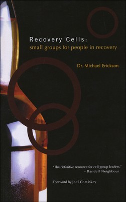 Recovery Cells: Small Groups for People in Recovery  -     By: Michael Erickson