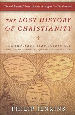 The Lost History of Christianity: The Thousand Year Golden Age of the Church in the Middle East, Africa, and Asia and How It Died  -     By: Philip Jenkins