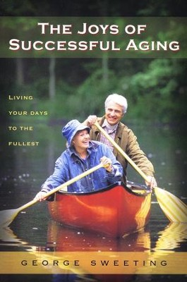 The Joys of Successful Aging: Living Your Days to the Fullest  -     By: George Sweeting