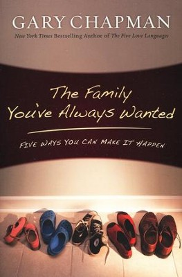 The Family You've Always Wanted: Five Ways You Can Make It Happen  -     By: Gary Chapman