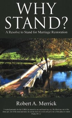Why Stand?: A Resolve To Stand For Marriage Restoration  -     By: Robert A. Merrick