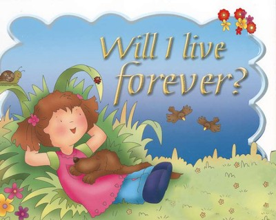 Will I Live Forever?  -     By: Carolyn Nystrom     Illustrated By: Jo-Anne Shilliam