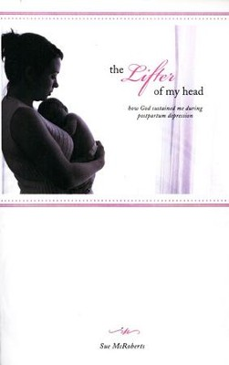 The Lifter of My Head: How God Sustained Me During  Postpartum Depression  -     By: Sue McRoberts