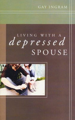 Living With a Depressed Spouse  -     By: Gay Ingram