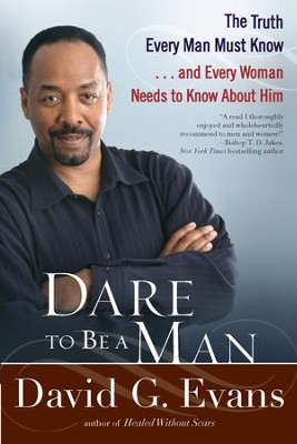 Dare to Be a Man: The Truth Every Man Must Know...and Every Woman Needs to Know About Him - eBook  -     By: David G. Evans