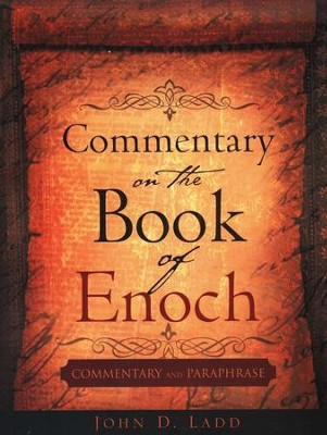 Commentary On The Book Of Enoch: Commentary And Paraphrase  -     By: John D. Ladd