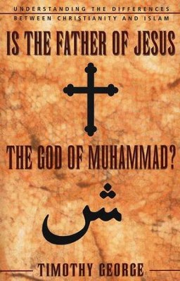 Is the Father of Jesus the God of Muhammad?  -     By: Timothy George