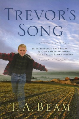 Trevor's Song: The Miraculous True Story of a Tragic   Farm Accident, a Father's Love, and One Boy's Leap of   -     By: T.A. Beam