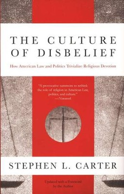 The Culture of Disbelief: How American Law and Politics Trivialize Religious Devotion  -     By: Stephen L. Carter