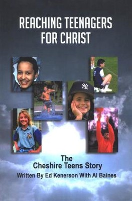 Reaching Teenagers For Christ: The Cheshire Teens Story  -     By: Ed Kenerson, Al Baines