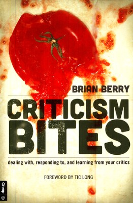 Criticism Bites: Dealing With, Responding To, and Learning From Your Critics  -     By: Brian Berry