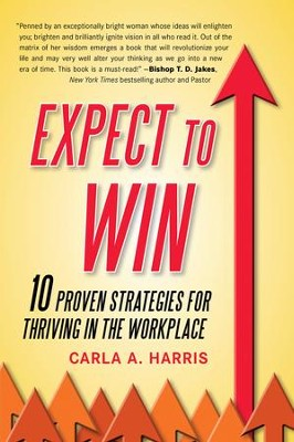 Expect to Win: 10 Proven Strategies for Thriving in the Workplace - eBook  -     By: Carla A. Harris