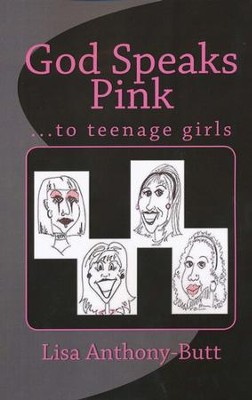 God Speaks Pink ... to teenage girls   -     By: Lisa Anthony Butt