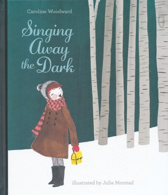 Singing Away the Dark   -     By: Caroline Woodward