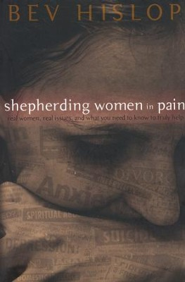Shepherding Women in Pain: Real Women, Real Issues, and What You Need to Know to Truly Help  -     By: Bev Hislop