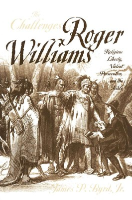 The Challenges of Roger Williams: Religious Liberty, Violent Persecution, and the Bible  -     By: James P. Byrd Jr.