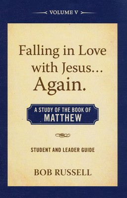 A Study of the Book of Matthew, Vol. 5, Student/Leader Guide Falling in Love with Jesus...Again  -     By: Bob Russell