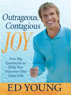 Outrageous, Contagious Joy: Five Big Questions to Help You Discover One Great Life - eBook  -     By: Ed Young