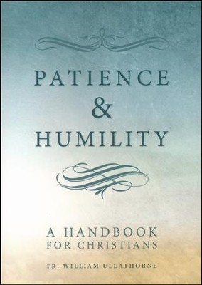 Patience and Humility  -     By: Father William Ullathorne