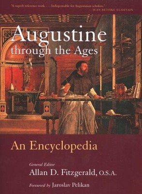 Augustine Through the Ages: An Encyclopedia   -     Edited By: Allan D. Fitzgerald O.S.A.     By: Edited by Allan D. Fitzgerald