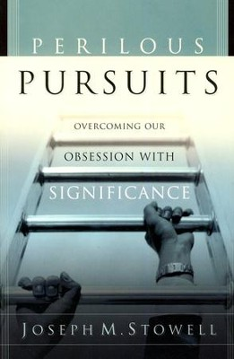 Perilous Pursuits: Overcoming Our Obsession with Significance  -     By: Joseph M. Stowell