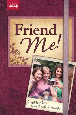 Friend Me!: 6 Get-togethers to Build Faith & Friendship  -     By: Group Publishing