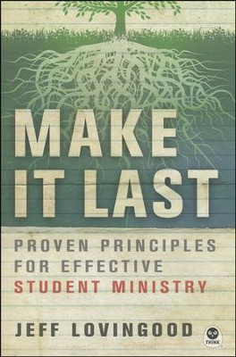Make It Last: Proven Principles for Effective Student Ministry  -     By: Jeff Lovingood