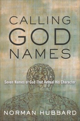 Calling God Names: Seven Names of God That Reveal His Character  -     By: Norman Hubbard