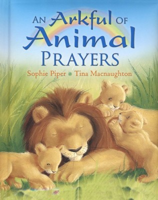 An Arkful of Animal Prayers  -     By: Sophie Piper, Tina Macnaughton