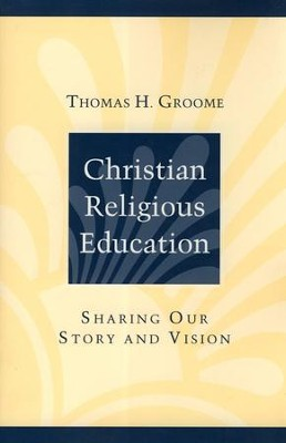 Christian Religious Education   -     By: Thomas H. Groome