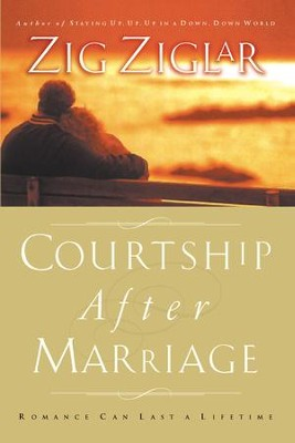 Courtship After Marriage: Romance Can Last a Lifetime - eBook  -     By: Zig Ziglar