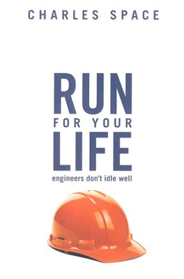 Run for Your Life: Engineers Don't Idle Well  -     By: Charles Space