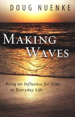 Making Waves: Being an Influence for Jesus in Everyday Life  -     By: Doug Nuenke