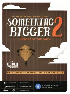 Something Bigger Part 2: Heroes of Faith, 4-Week Video Curriculum  -     By: Christ in Youth