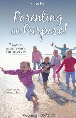 Parenting on Purpose: 7 Ways to Raise Terrific Christian Kids  -     By: Jason Free